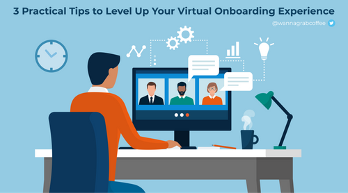 3 Practical Tips to Level Up Your Virtual Onboarding Experience